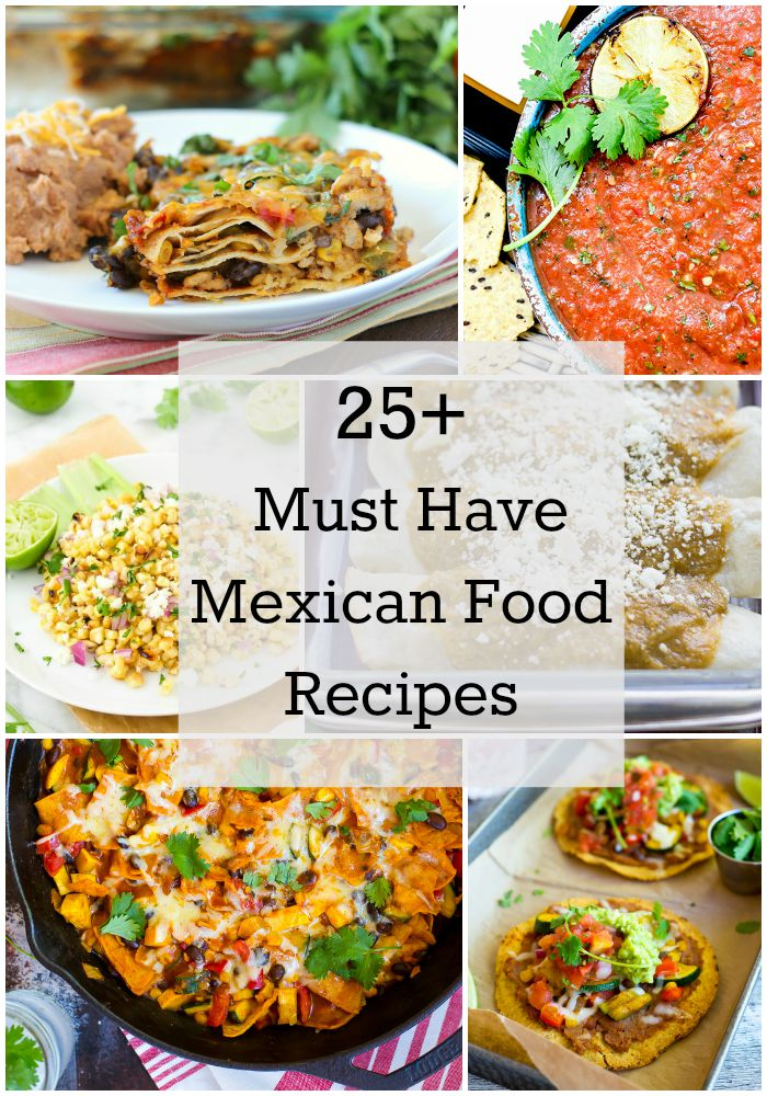 25+ Must Have Mexican Food Recipes